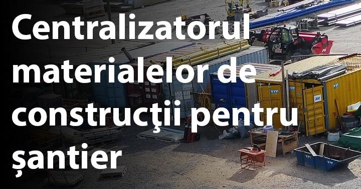 Centralizatorul materialelor de construcţii pentru șantier