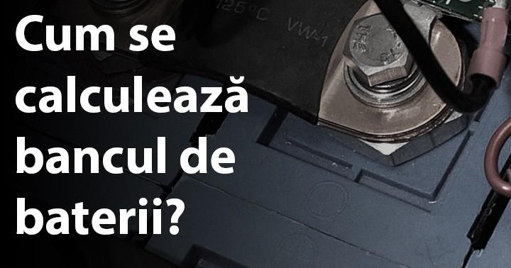 Cum se calculează bancul de baterii?