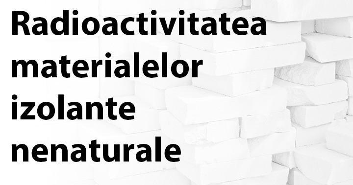 Radioactivitatea polistirenului, plasticului sau a materialelor izolante nenaturale