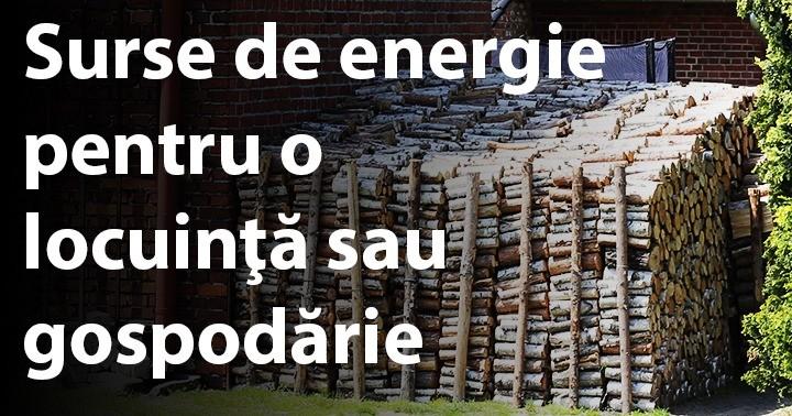 Surse de energie pentru o locuinţă sau gospodărie