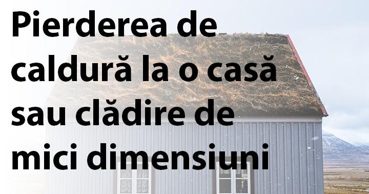 Pierderea de caldură la o casă sau clădire de mici dimensiuni