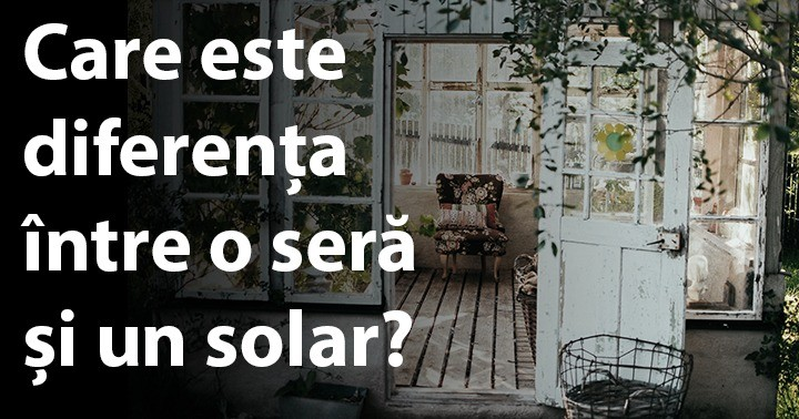 Care este diferența între seră și solar
