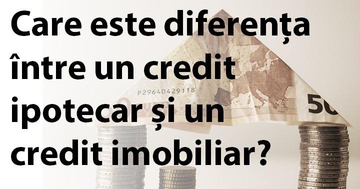 Care este diferența între un credit ipotecar și un credit imobiliar?