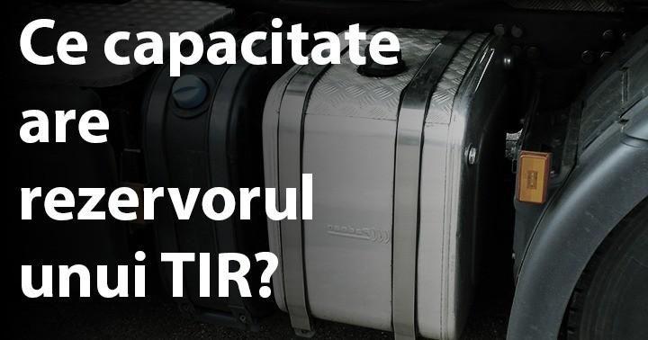 Ce capacitate are rezervorul unui TIR?