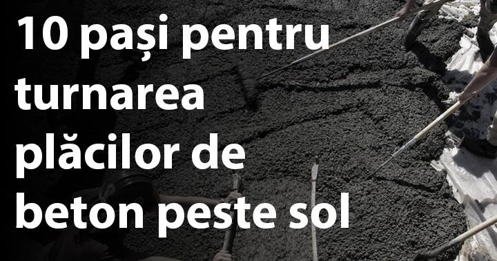 10 pași pentru turnarea plăcilor de beton peste sol