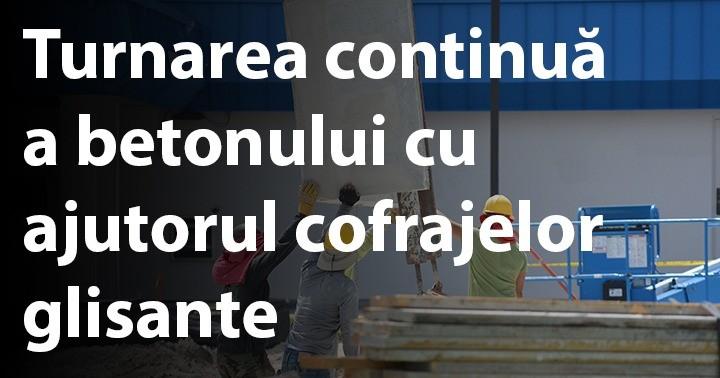 Turnarea continuă a betonului cu ajutorul cofrajelor glisante