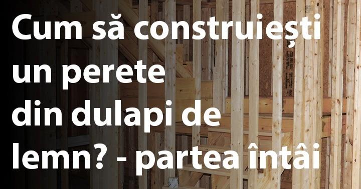 Cum să construiești un perete din dulapi de lemn? - partea întâi