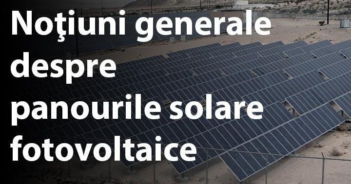 Noţiuni generale despre panourile solare fotovoltaice