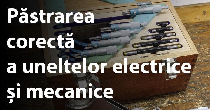 Păstrarea corectă a uneltelor electrice și mecanice