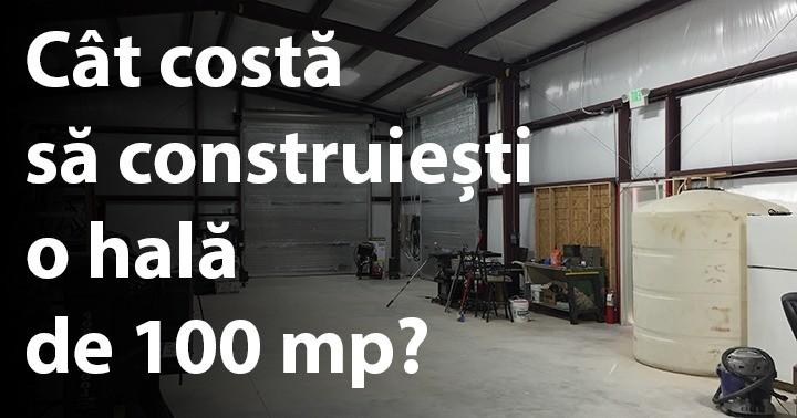 Cât costă să construiești o hală de 100 mp?