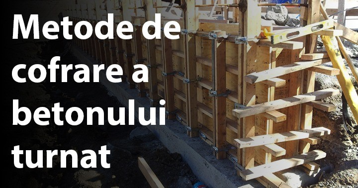 Metode de cofrare a betonului turnat